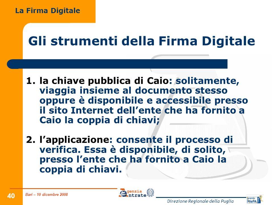 Bari – 10 dicembre 2008 Direzione Regionale della Puglia 40 Gli strumenti della Firma Digitale 1.la chiave pubblica di Caio: solitamente, viaggia insi