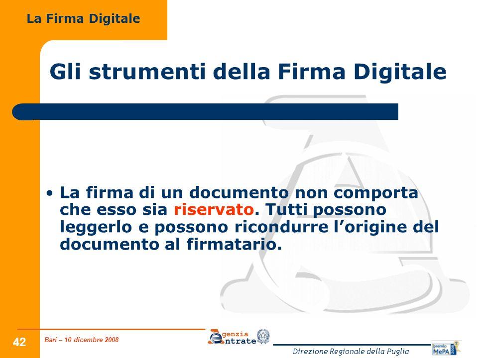 Bari – 10 dicembre 2008 Direzione Regionale della Puglia 42 Gli strumenti della Firma Digitale La firma di un documento non comporta che esso sia riservato.