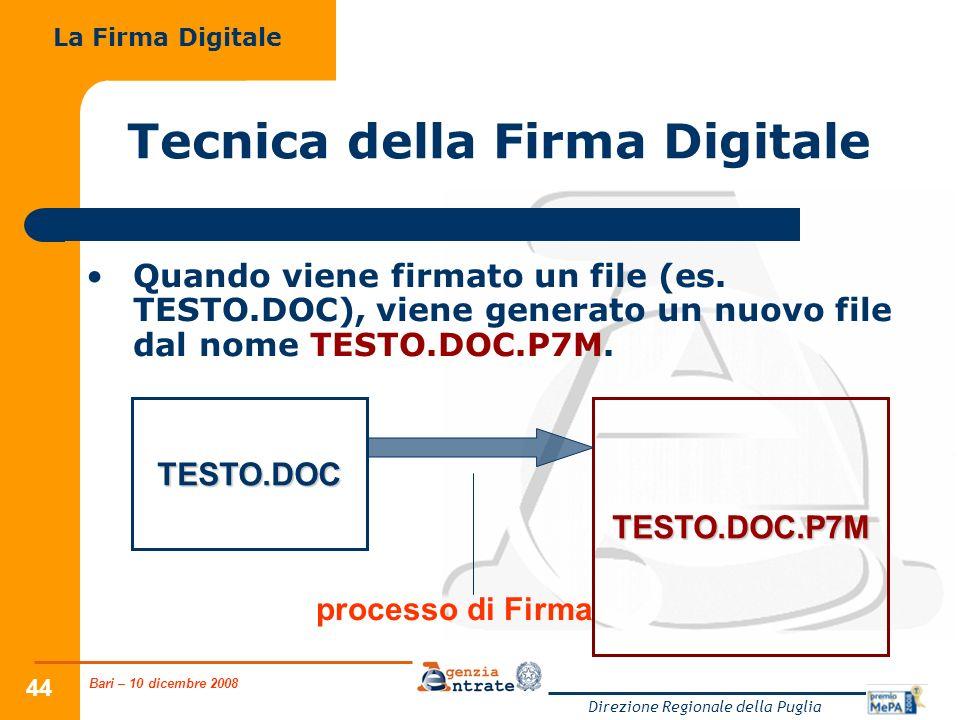 Bari – 10 dicembre 2008 Direzione Regionale della Puglia 44 Tecnica della Firma Digitale Quando viene firmato un file (es. TESTO.DOC), viene generato