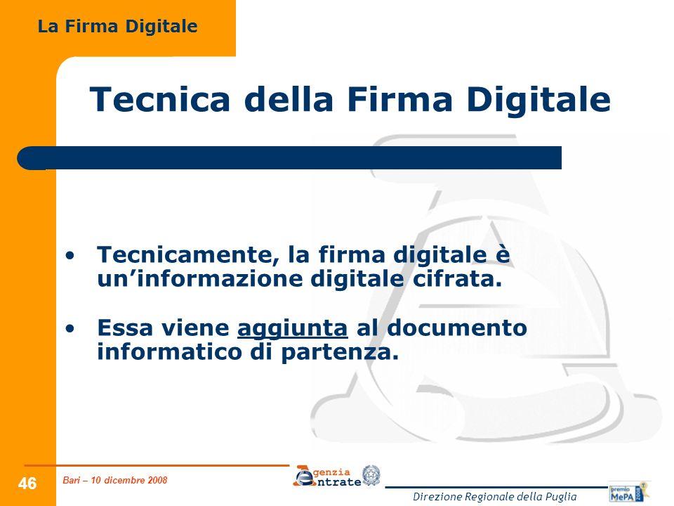 Bari – 10 dicembre 2008 Direzione Regionale della Puglia 46 Tecnica della Firma Digitale Tecnicamente, la firma digitale è uninformazione digitale cif