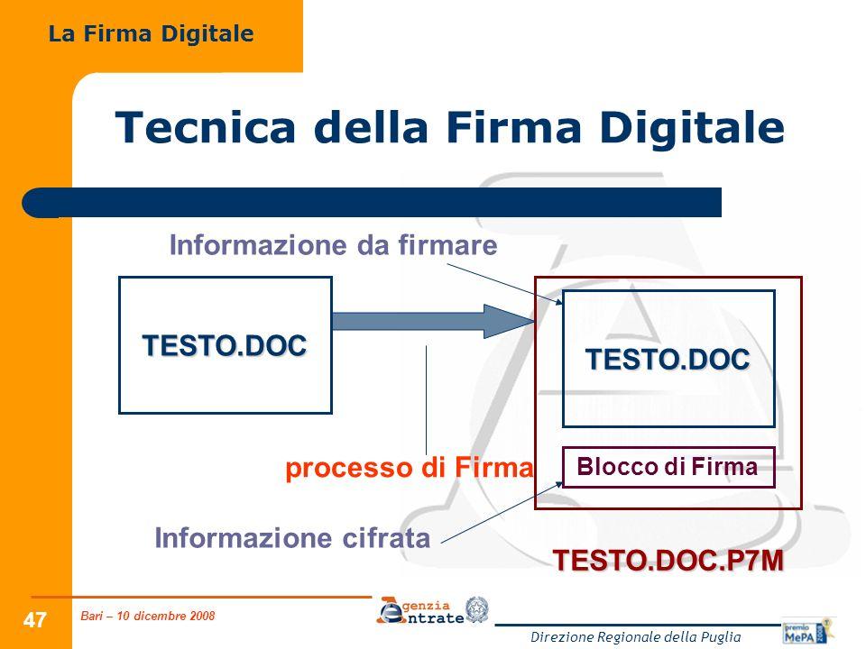 Bari – 10 dicembre 2008 Direzione Regionale della Puglia 47 Tecnica della Firma Digitale La Firma Digitale TESTO.DOC processo di Firma TESTO.DOC Blocc