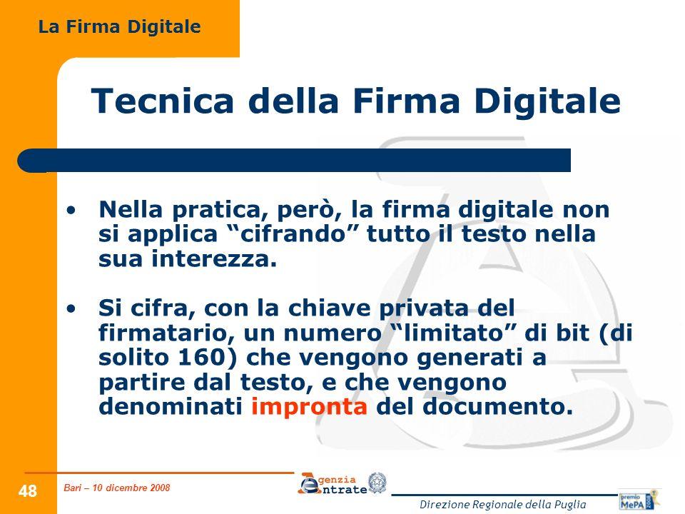Bari – 10 dicembre 2008 Direzione Regionale della Puglia 48 Tecnica della Firma Digitale Nella pratica, però, la firma digitale non si applica cifrand