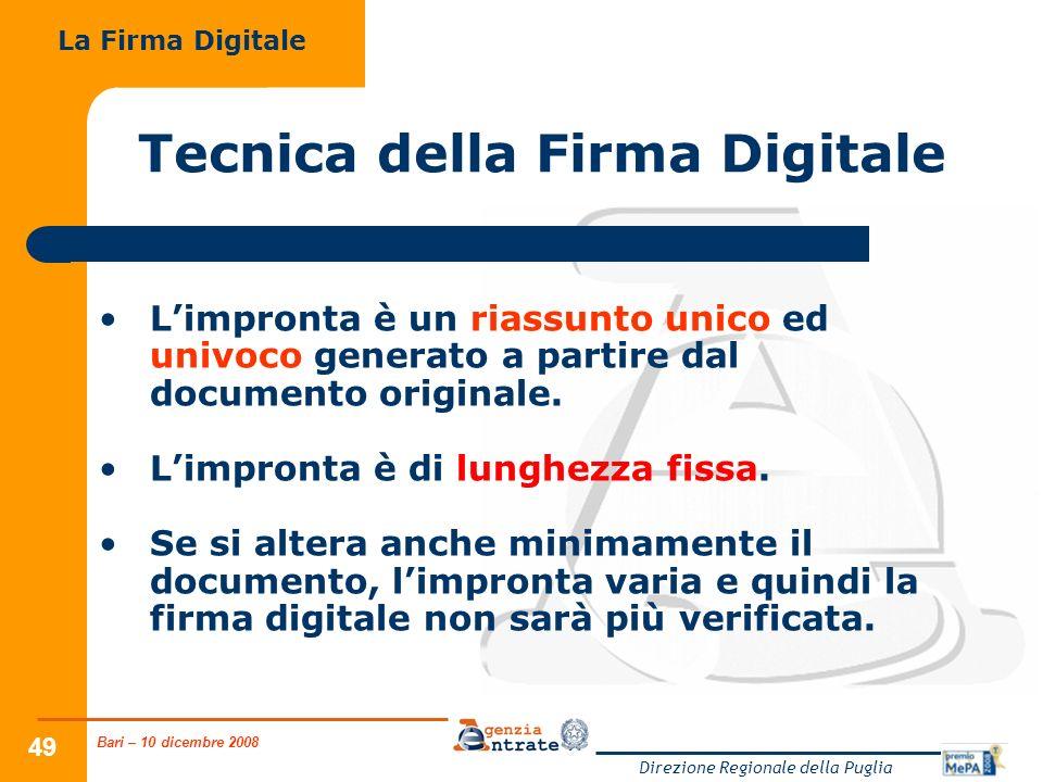 Bari – 10 dicembre 2008 Direzione Regionale della Puglia 49 Tecnica della Firma Digitale Limpronta è un riassunto unico ed univoco generato a partire