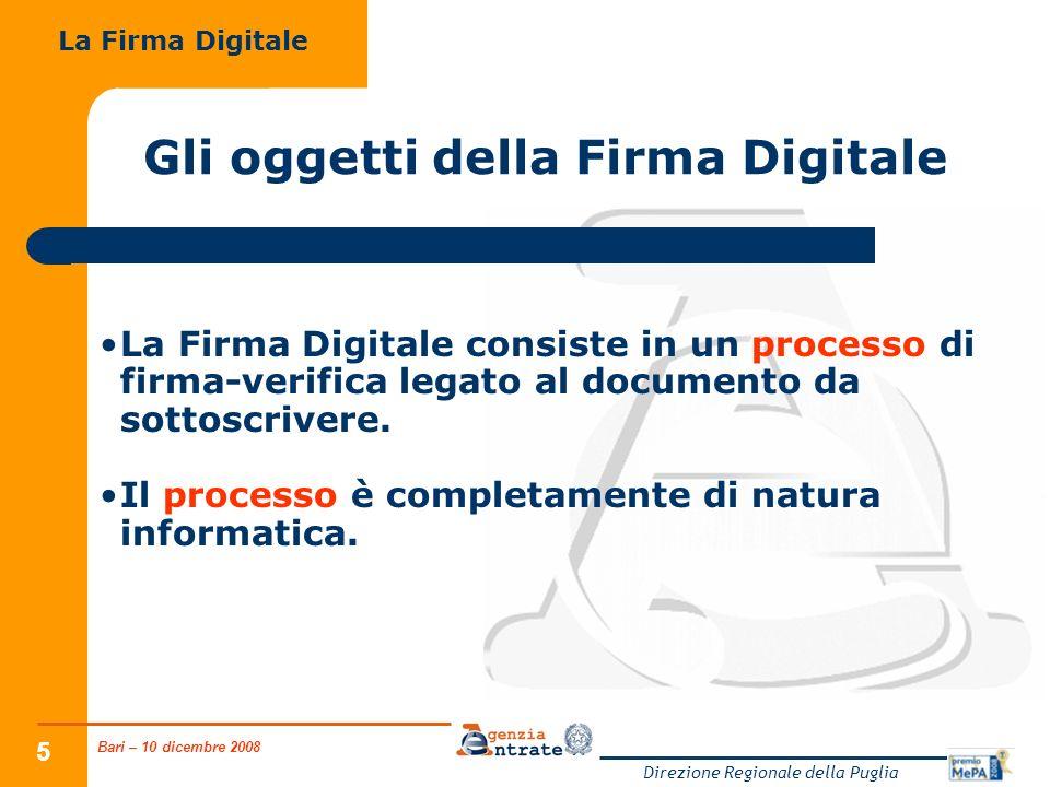 Bari – 10 dicembre 2008 Direzione Regionale della Puglia 6 Gli oggetti della Firma Digitale Lobiettivo è quello di garantire LINTEGRITÀ (ossia lassenza di alterazioni e/o modifiche) LAUTENTICITÀ (cioè leffettiva provenienza) LA NON RIPUDIABILITÀ del messaggio di partenza.