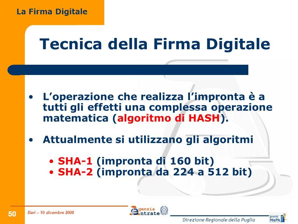 Bari – 10 dicembre 2008 Direzione Regionale della Puglia 50 Tecnica della Firma Digitale Loperazione che realizza limpronta è a tutti gli effetti una complessa operazione matematica (algoritmo di HASH).
