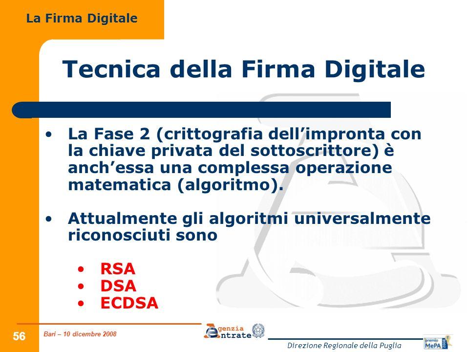 Bari – 10 dicembre 2008 Direzione Regionale della Puglia 56 Tecnica della Firma Digitale La Fase 2 (crittografia dellimpronta con la chiave privata de