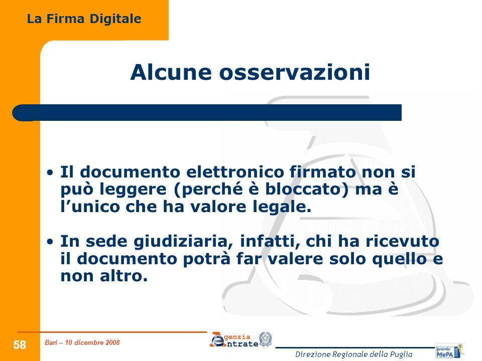 Bari – 10 dicembre 2008 Direzione Regionale della Puglia 58 Alcune osservazioni Il documento elettronico firmato non si può leggere (perché è bloccato) ma è lunico che ha valore legale.
