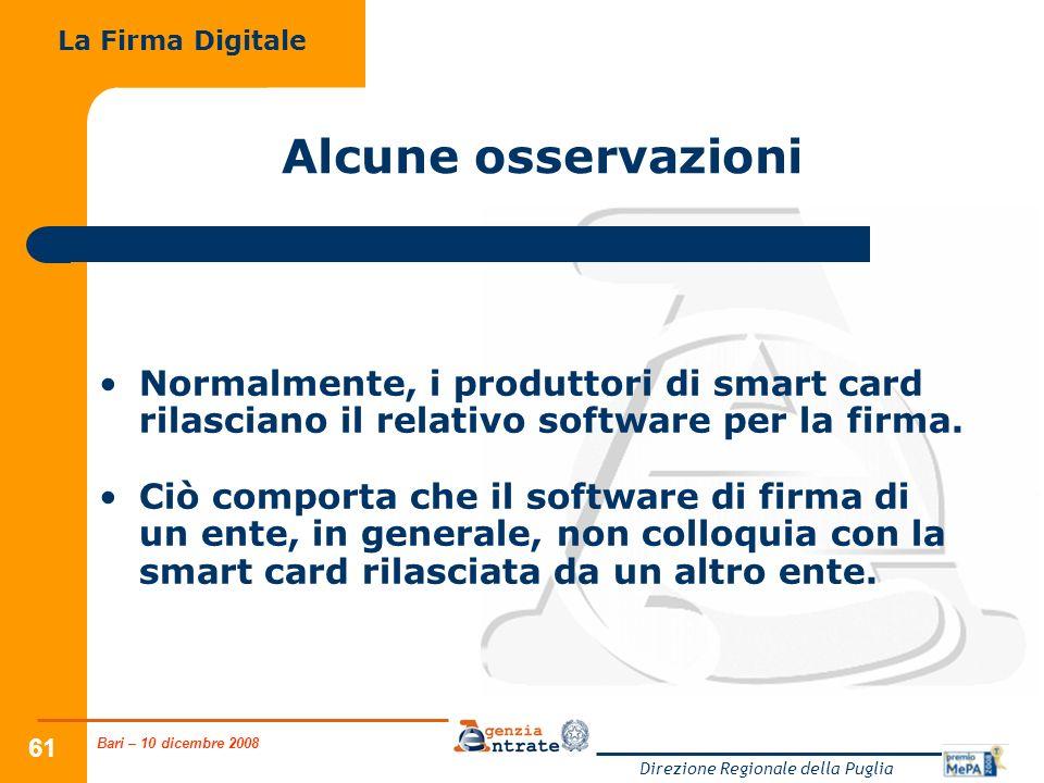 Bari – 10 dicembre 2008 Direzione Regionale della Puglia 61 Alcune osservazioni Normalmente, i produttori di smart card rilasciano il relativo software per la firma.
