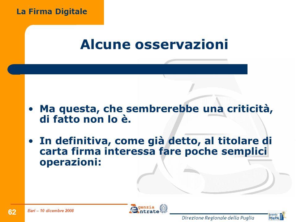Bari – 10 dicembre 2008 Direzione Regionale della Puglia 62 Alcune osservazioni Ma questa, che sembrerebbe una criticità, di fatto non lo è. In defini
