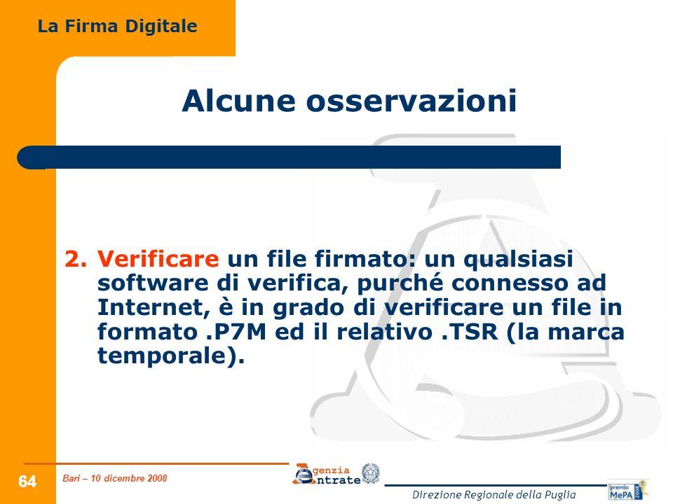 Bari – 10 dicembre 2008 Direzione Regionale della Puglia 64 Alcune osservazioni 2.Verificare un file firmato: un qualsiasi software di verifica, purch