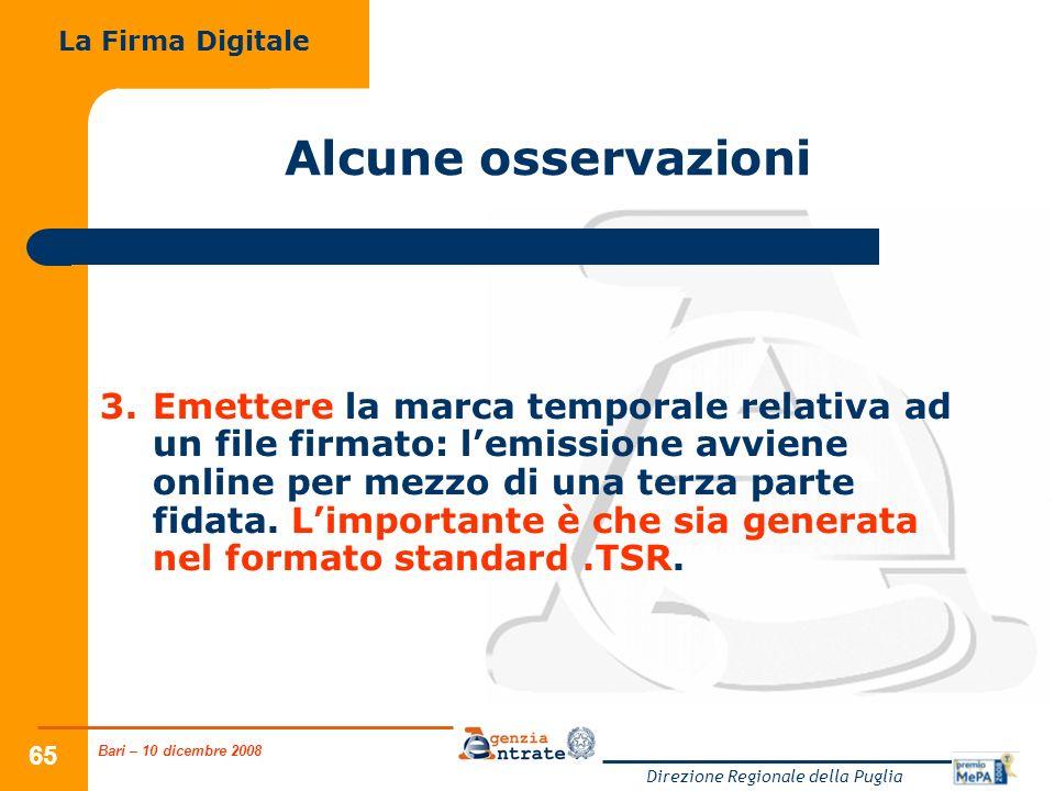 Bari – 10 dicembre 2008 Direzione Regionale della Puglia 65 Alcune osservazioni 3.Emettere la marca temporale relativa ad un file firmato: lemissione avviene online per mezzo di una terza parte fidata.