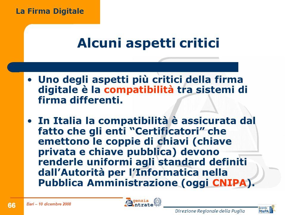 Bari – 10 dicembre 2008 Direzione Regionale della Puglia 66 Alcuni aspetti critici Uno degli aspetti più critici della firma digitale è la compatibilità tra sistemi di firma differenti.