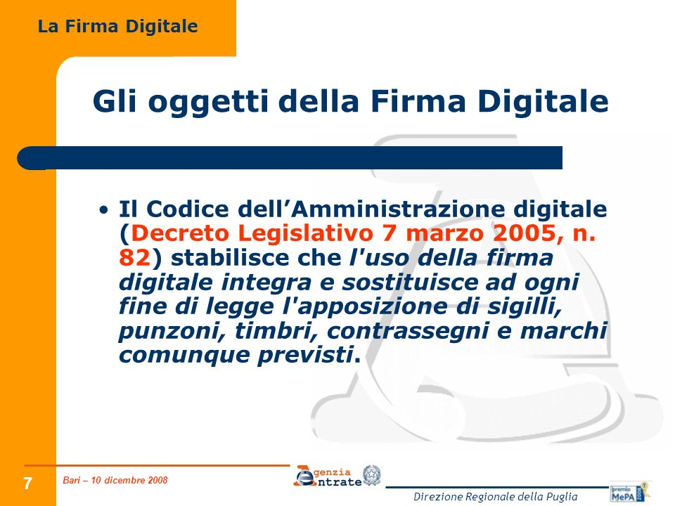 Bari – 10 dicembre 2008 Direzione Regionale della Puglia 18 Gli strumenti della Firma Digitale Pertanto, quando si vuole firmare un documento digitalmente è necessario farsi assegnare, dagli enti opportuni, una coppia di chiavi: una privata e laltra pubblica.