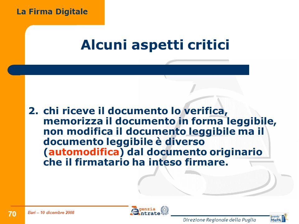 Bari – 10 dicembre 2008 Direzione Regionale della Puglia 70 Alcuni aspetti critici 2.chi riceve il documento lo verifica, memorizza il documento in fo