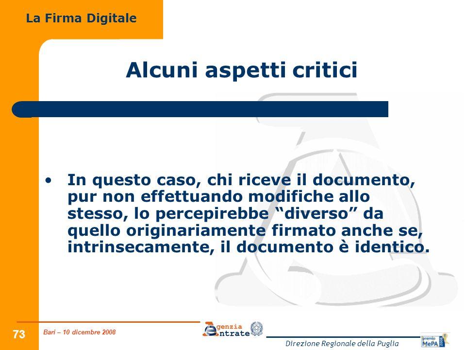 Bari – 10 dicembre 2008 Direzione Regionale della Puglia 73 Alcuni aspetti critici In questo caso, chi riceve il documento, pur non effettuando modifi