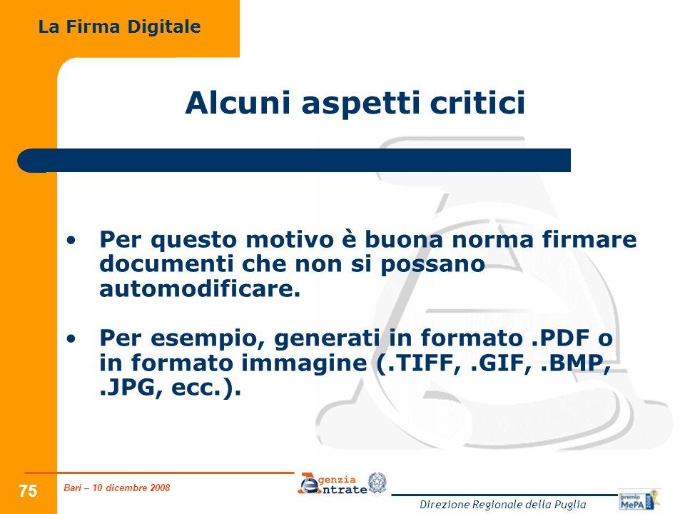 Bari – 10 dicembre 2008 Direzione Regionale della Puglia 75 Alcuni aspetti critici Per questo motivo è buona norma firmare documenti che non si possano automodificare.