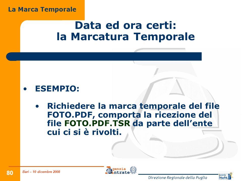 Bari – 10 dicembre 2008 Direzione Regionale della Puglia 80 Data ed ora certi: la Marcatura Temporale ESEMPIO: Richiedere la marca temporale del file FOTO.PDF, comporta la ricezione del file FOTO.PDF.TSR da parte dellente cui ci si è rivolti.