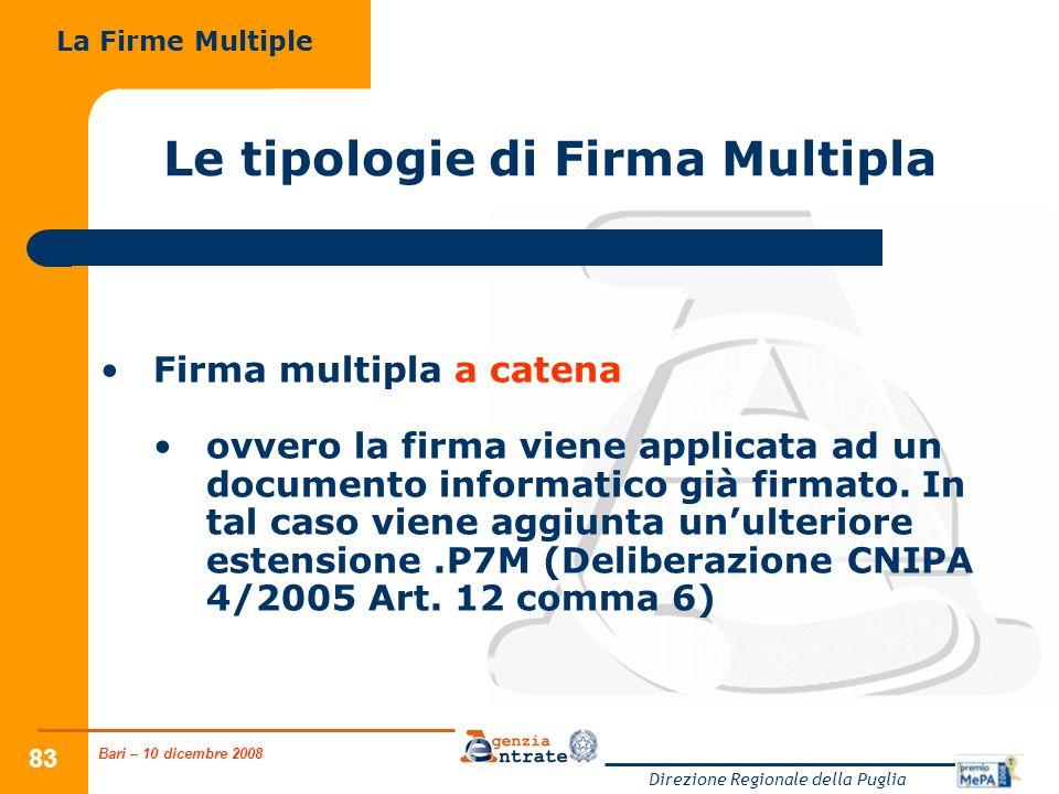 Bari – 10 dicembre 2008 Direzione Regionale della Puglia 83 Le tipologie di Firma Multipla Firma multipla a catena ovvero la firma viene applicata ad un documento informatico già firmato.