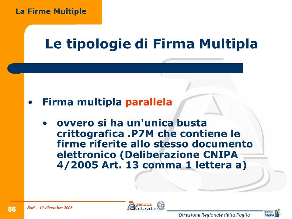 Bari – 10 dicembre 2008 Direzione Regionale della Puglia 86 Le tipologie di Firma Multipla Firma multipla parallela ovvero si ha un unica busta crittografica.P7M che contiene le firme riferite allo stesso documento elettronico (Deliberazione CNIPA 4/2005 Art.