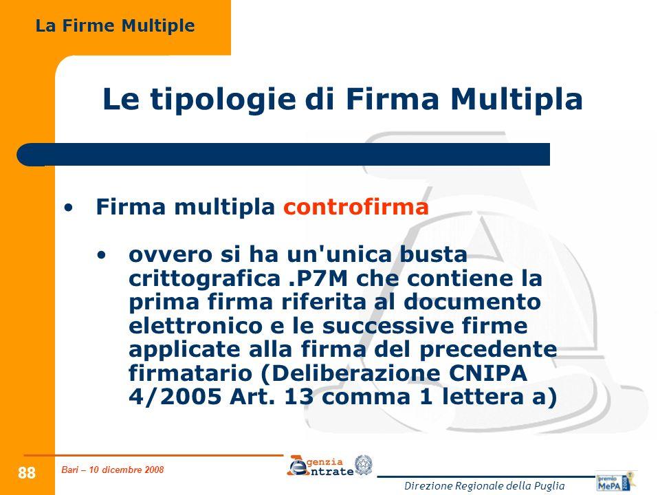 Bari – 10 dicembre 2008 Direzione Regionale della Puglia 88 Le tipologie di Firma Multipla Firma multipla controfirma ovvero si ha un'unica busta crit