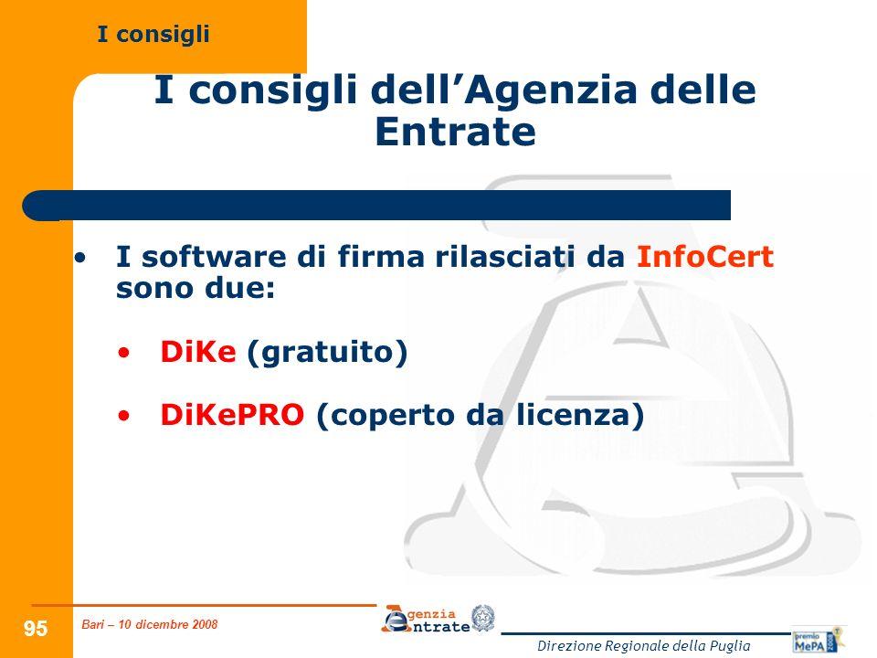 Bari – 10 dicembre 2008 Direzione Regionale della Puglia 95 I consigli dellAgenzia delle Entrate I software di firma rilasciati da InfoCert sono due: DiKe (gratuito) DiKePRO (coperto da licenza) I consigli