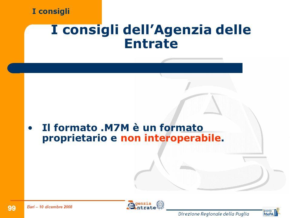 Bari – 10 dicembre 2008 Direzione Regionale della Puglia 99 I consigli dellAgenzia delle Entrate Il formato.M7M è un formato proprietario e non intero