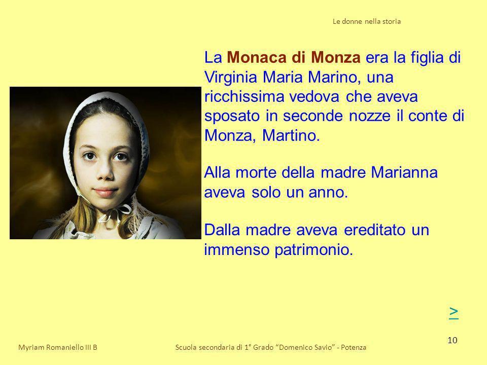 10 Le donne nella storia Scuola secondaria di 1° Grado Domenico Savio - PotenzaMyriam Romaniello III B La Monaca di Monza era la figlia di Virginia Ma