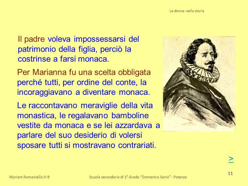 11 Le donne nella storia Scuola secondaria di 1° Grado Domenico Savio - PotenzaMyriam Romaniello III B Il padre voleva impossessarsi del patrimonio de