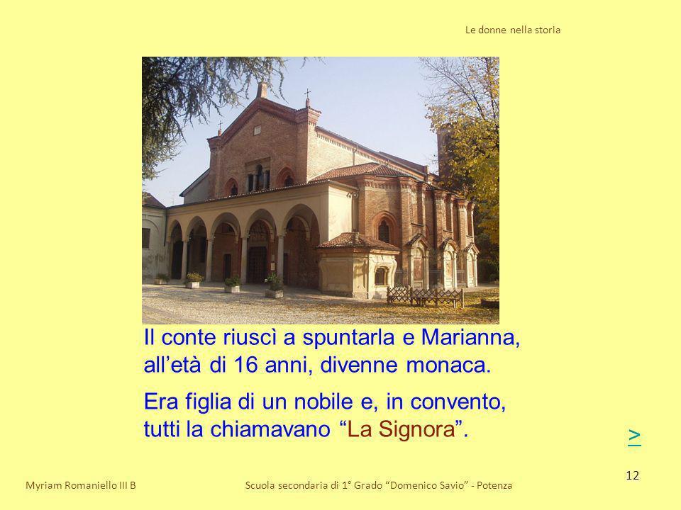 12 Le donne nella storia Scuola secondaria di 1° Grado Domenico Savio - PotenzaMyriam Romaniello III B Il conte riuscì a spuntarla e Marianna, alletà