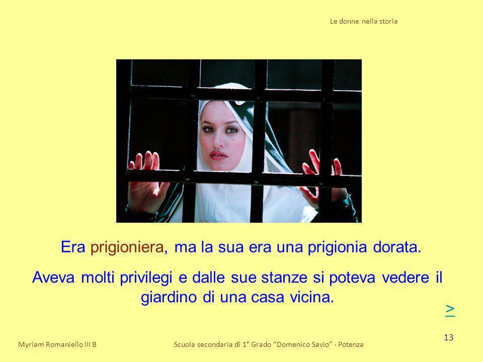13 Le donne nella storia Scuola secondaria di 1° Grado Domenico Savio - PotenzaMyriam Romaniello III B Era prigioniera, ma la sua era una prigionia do