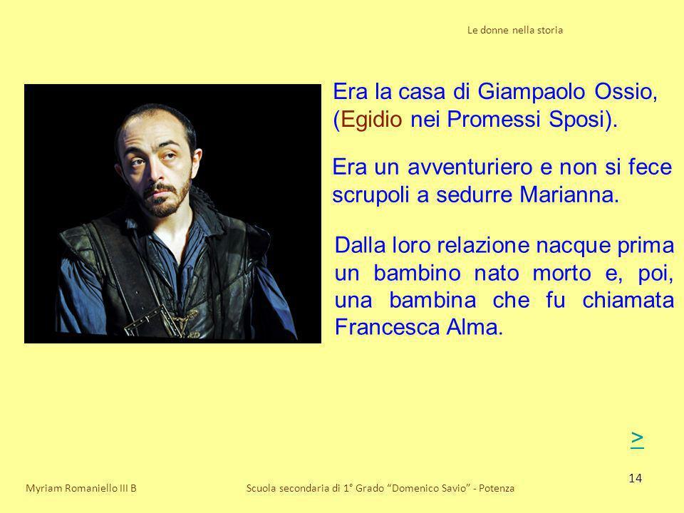 14 Le donne nella storia Scuola secondaria di 1° Grado Domenico Savio - PotenzaMyriam Romaniello III B Era la casa di Giampaolo Ossio, (Egidio nei Pro