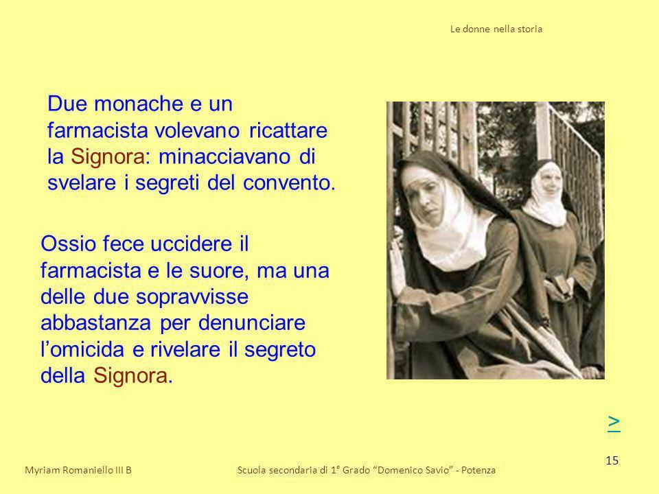 15 Le donne nella storia Scuola secondaria di 1° Grado Domenico Savio - PotenzaMyriam Romaniello III B Due monache e un farmacista volevano ricattare