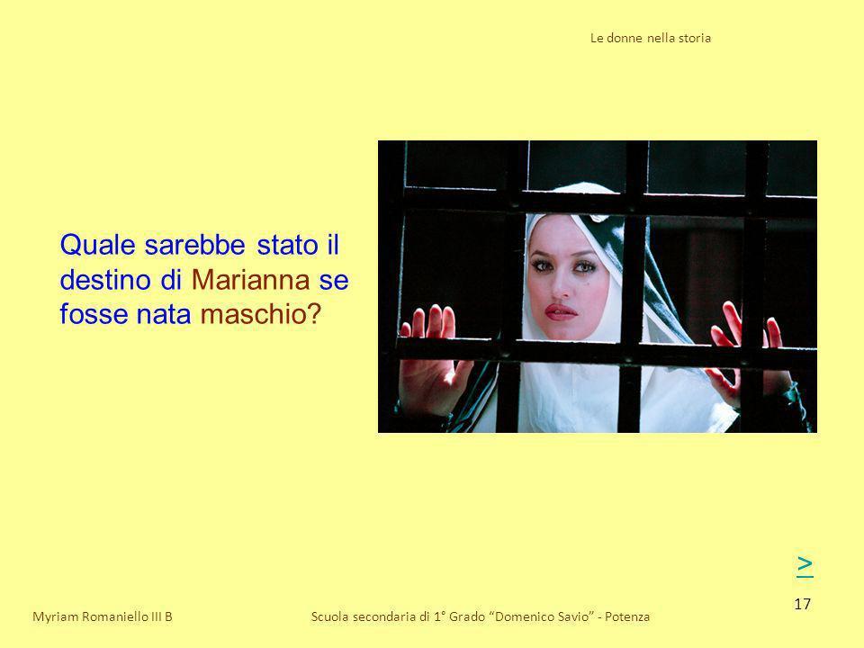 17 Le donne nella storia Scuola secondaria di 1° Grado Domenico Savio - PotenzaMyriam Romaniello III B Quale sarebbe stato il destino di Marianna se f