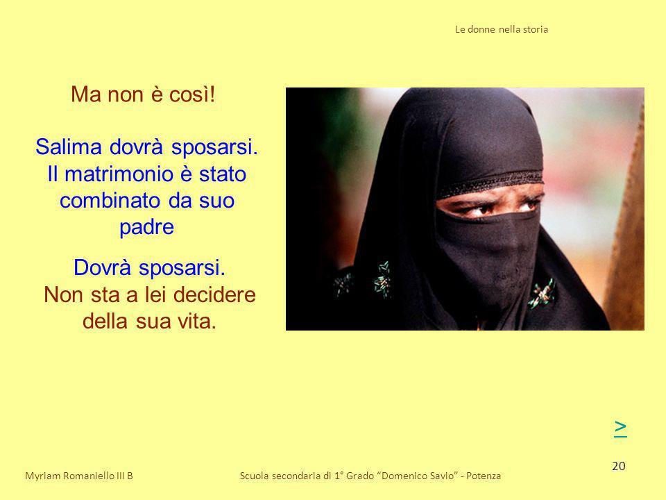 20 Le donne nella storia Scuola secondaria di 1° Grado Domenico Savio - Potenza Ma non è così! Myriam Romaniello III B Salima dovrà sposarsi. Il matri