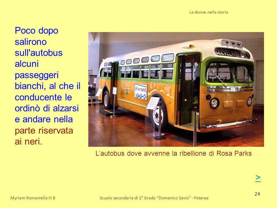 24 Le donne nella storia Scuola secondaria di 1° Grado Domenico Savio - PotenzaMyriam Romaniello III B Poco dopo salirono sull'autobus alcuni passegge