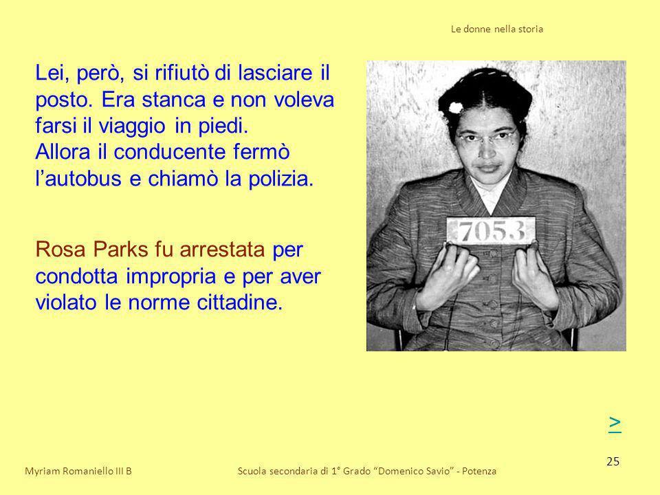 25 Le donne nella storia Scuola secondaria di 1° Grado Domenico Savio - PotenzaMyriam Romaniello III B Lei, però, si rifiutò di lasciare il posto. Era