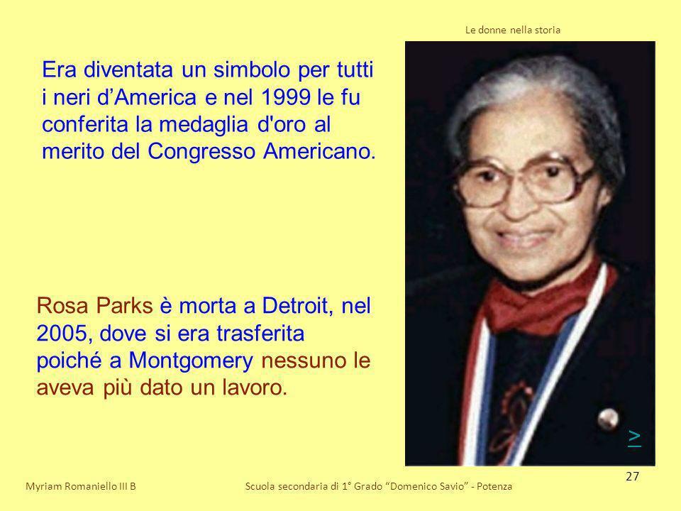 27 Le donne nella storia Scuola secondaria di 1° Grado Domenico Savio - PotenzaMyriam Romaniello III B Era diventata un simbolo per tutti i neri dAmer