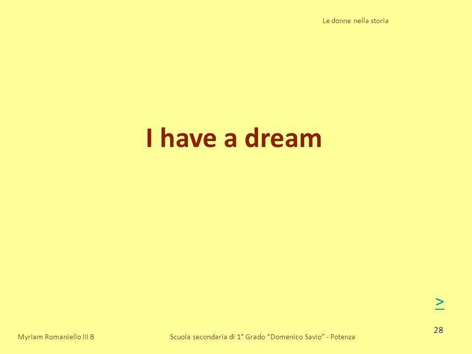 28 Le donne nella storia Scuola secondaria di 1° Grado Domenico Savio - Potenza I have a dream Myriam Romaniello III B >