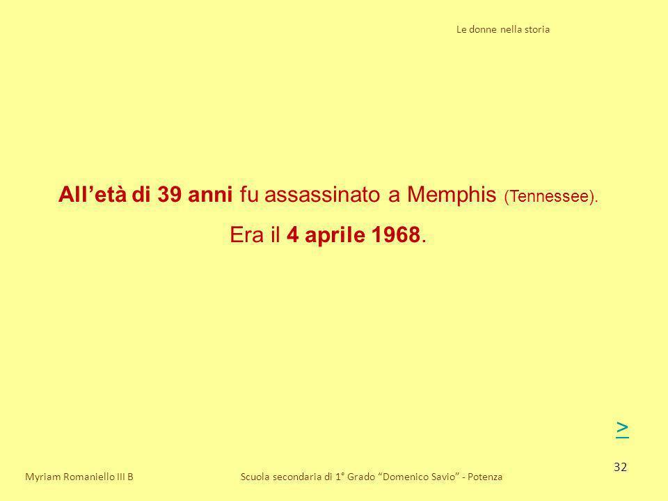 32 Le donne nella storia Scuola secondaria di 1° Grado Domenico Savio - PotenzaMyriam Romaniello III B Alletà di 39 anni fu assassinato a Memphis (Ten