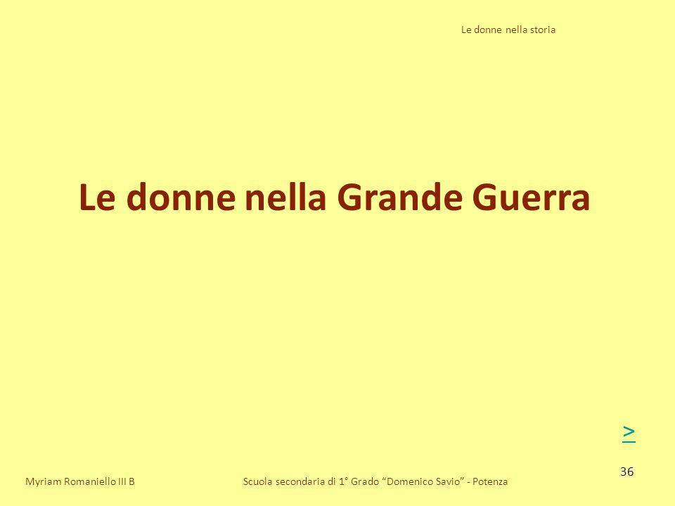 36 Le donne nella storia Scuola secondaria di 1° Grado Domenico Savio - Potenza Le donne nella Grande Guerra Myriam Romaniello III B >