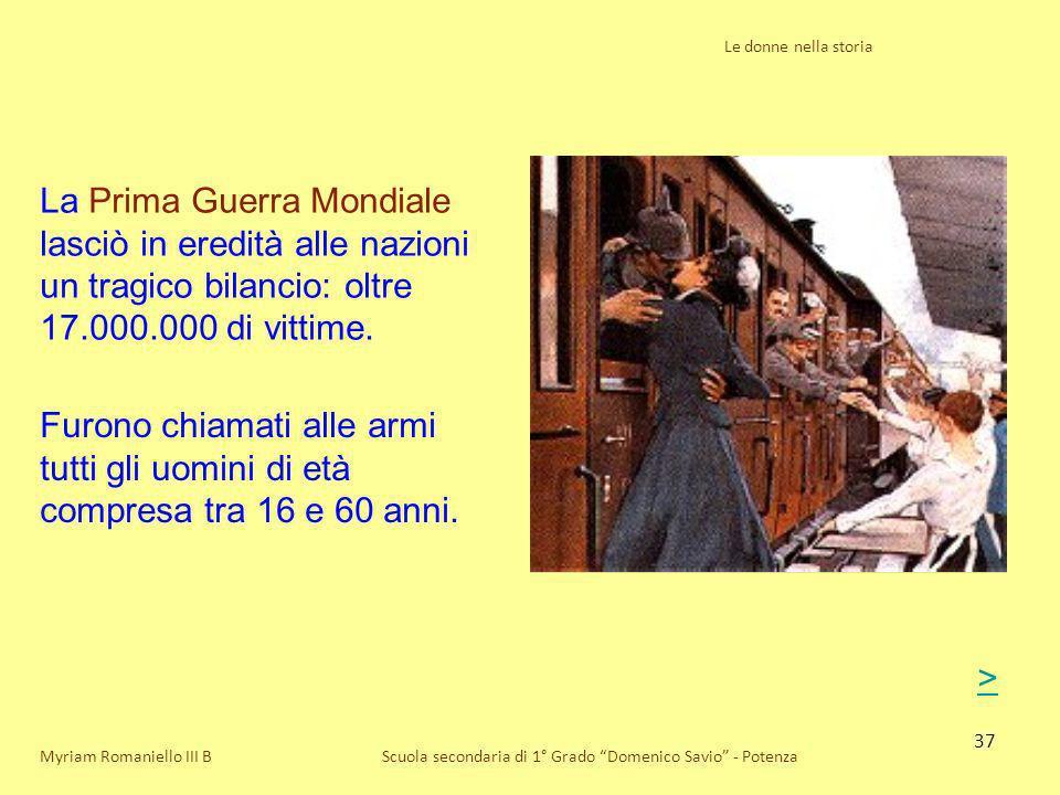 37 Le donne nella storia Scuola secondaria di 1° Grado Domenico Savio - PotenzaMyriam Romaniello III B La Prima Guerra Mondiale lasciò in eredità alle