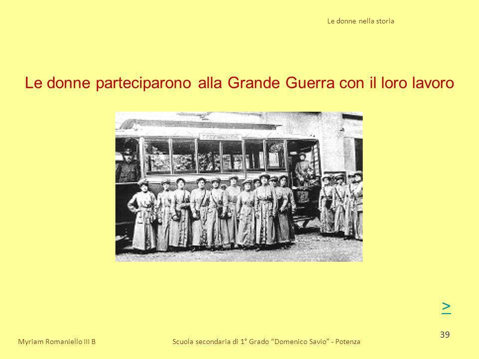 39 Le donne nella storia Scuola secondaria di 1° Grado Domenico Savio - Potenza Le donne parteciparono alla Grande Guerra con il loro lavoro Myriam Ro