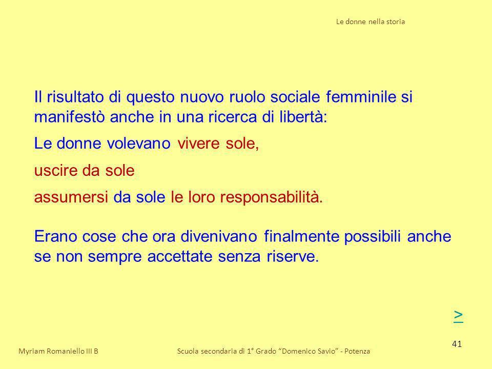 41 Le donne nella storia Scuola secondaria di 1° Grado Domenico Savio - Potenza Il risultato di questo nuovo ruolo sociale femminile si manifestò anch