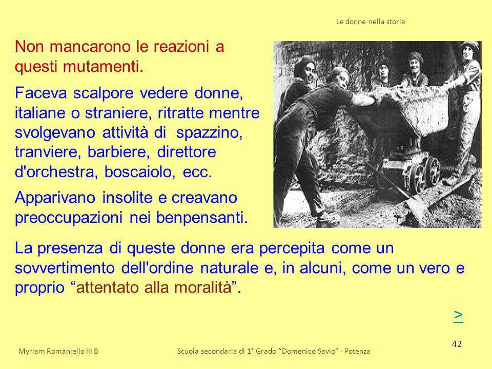 42 Le donne nella storia Scuola secondaria di 1° Grado Domenico Savio - Potenza Non mancarono le reazioni a questi mutamenti. Myriam Romaniello III B