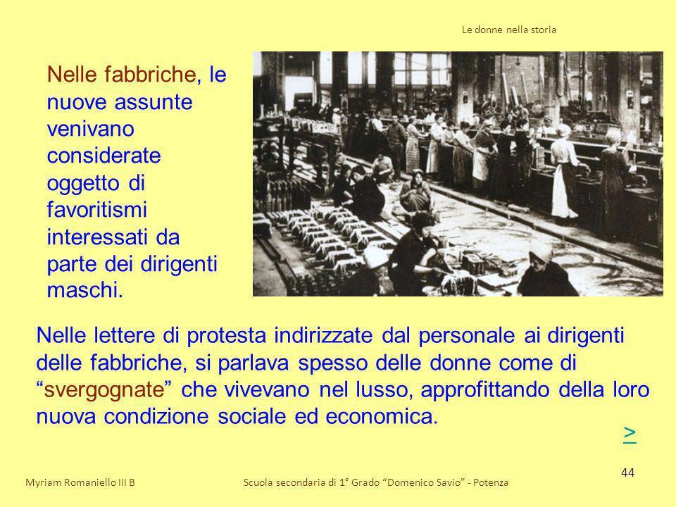 44 Le donne nella storia Scuola secondaria di 1° Grado Domenico Savio - PotenzaMyriam Romaniello III B Nelle fabbriche, le nuove assunte venivano cons