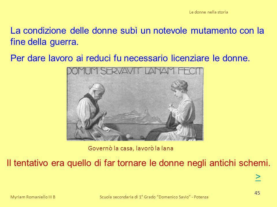 45 Le donne nella storia Scuola secondaria di 1° Grado Domenico Savio - PotenzaMyriam Romaniello III B La condizione delle donne subì un notevole muta