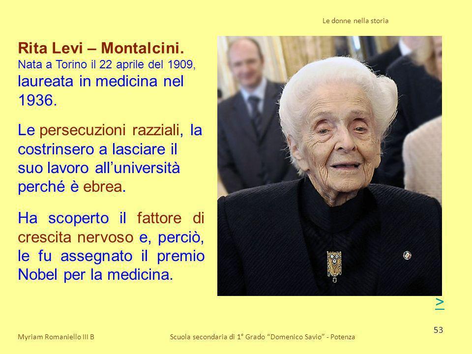 53 Le donne nella storia Scuola secondaria di 1° Grado Domenico Savio - PotenzaMyriam Romaniello III B Rita Levi – Montalcini. Nata a Torino il 22 apr