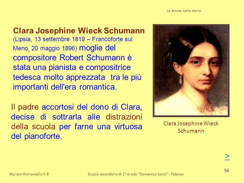 56 Le donne nella storia Scuola secondaria di 1° Grado Domenico Savio - Potenza Clara Josephine Wieck Schumann Myriam Romaniello III B Clara Josephine