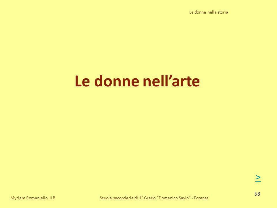 58 Le donne nella storia Scuola secondaria di 1° Grado Domenico Savio - Potenza Le donne nellarte Myriam Romaniello III B >