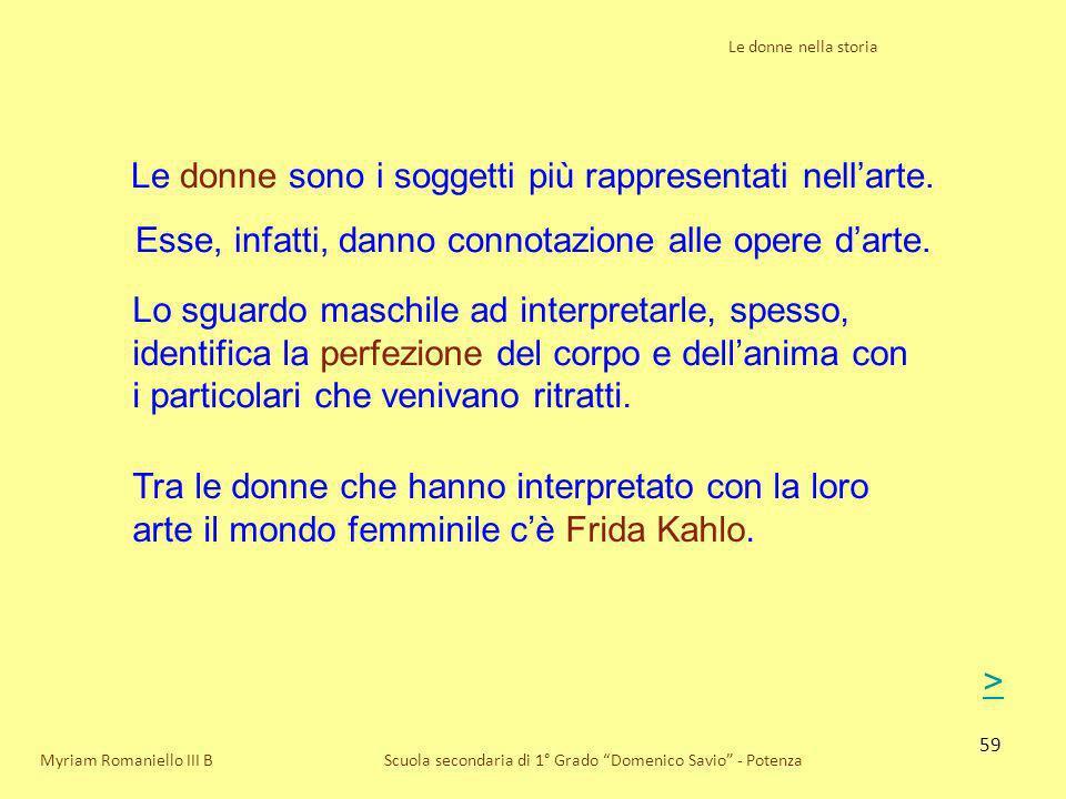59 Le donne nella storia Scuola secondaria di 1° Grado Domenico Savio - PotenzaMyriam Romaniello III B Le donne sono i soggetti più rappresentati nell